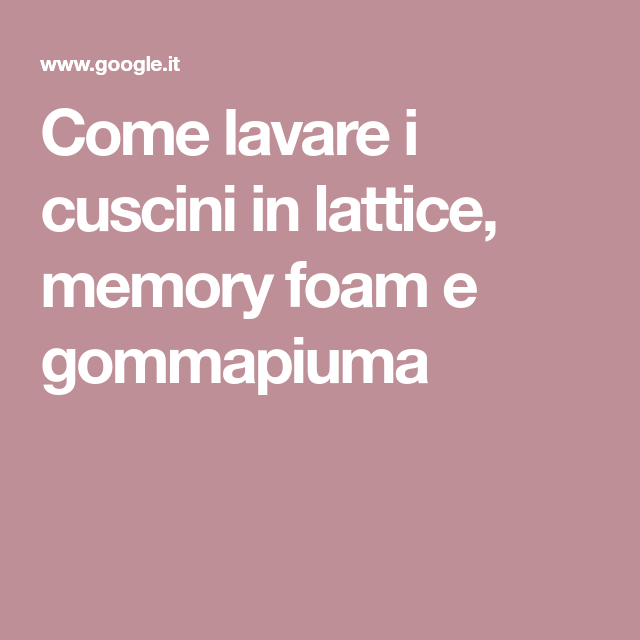 Lavare I Cuscini In Lattice.Come Lavare I Cuscini In Lattice Memory Foam E Gommapiuma