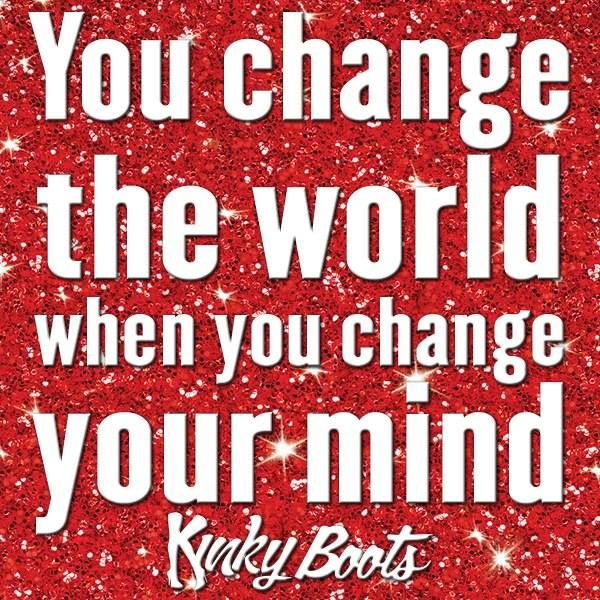 Wise Words From Kinkyboots Broadway Quotes Senior Quotes Christmas Quotes