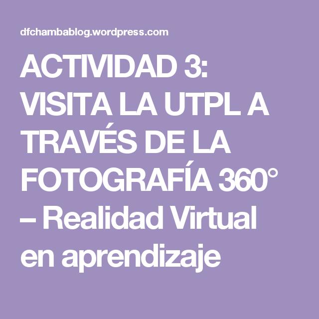 ACTIVIDAD 3: VISITA LA UTPL A TRAVÉS DE LA FOTOGRAFÍA 360° – Realidad Virtual en aprendizaje