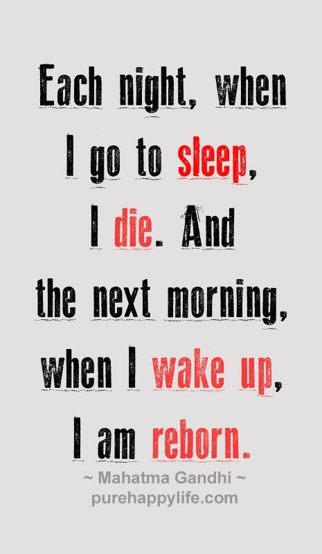 Inspirational Quote Each Night When I Go To Sleep I Die And The Next Morning Inspirational Quotes Encouragement Quotes Ending Quotes