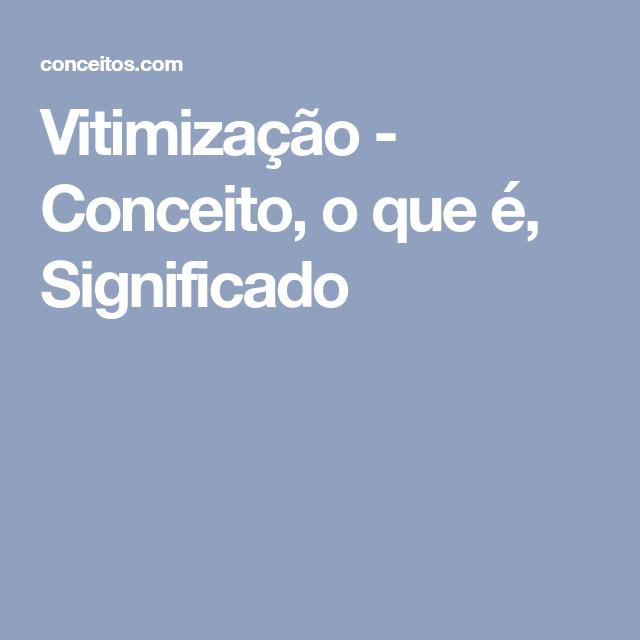 Vitimização - Conceito, o que é, Significado