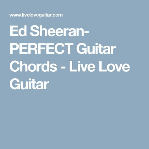 Ed Sheeran- PERFECT Guitar Chords - Live Love Guitar | song chords ...