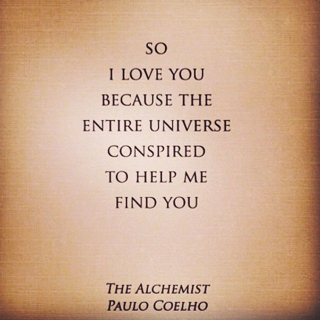 so i love you because the entire universe conspired to help me so i love you because the entire universe conspired to help me you paulo