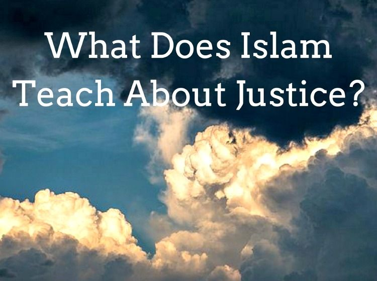What Does Islam Teach About Justice About Islam Islam Injustice Justice