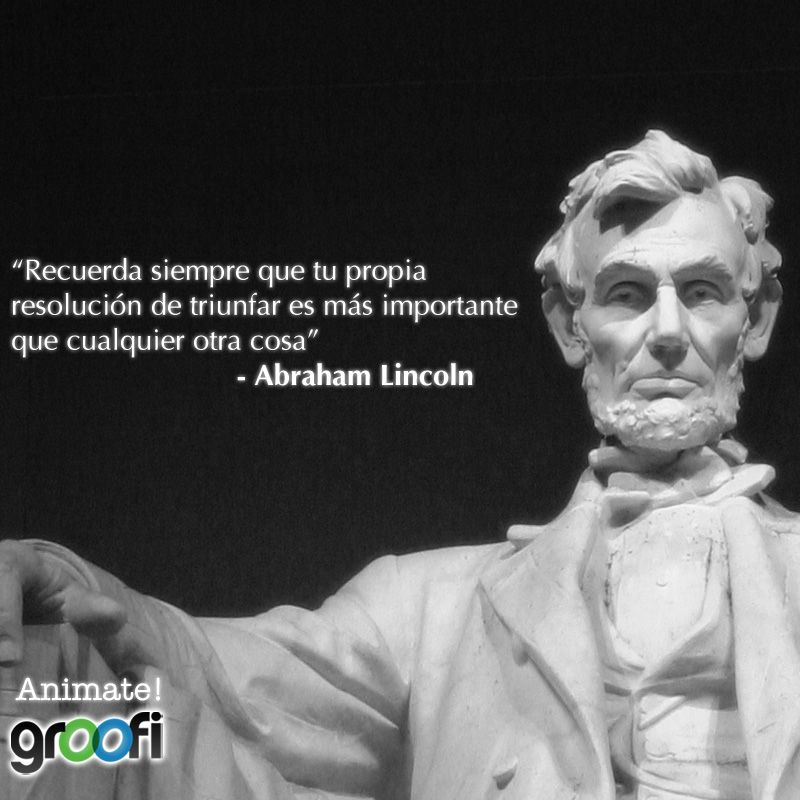 Frase Motiv 15 Jpg 800 800 Abraham Lincoln Idea Creativas Lincoln