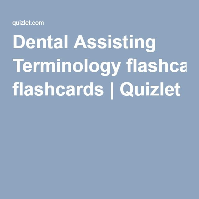 Dental Assisting Terminology Flashcards Quizlet Dental