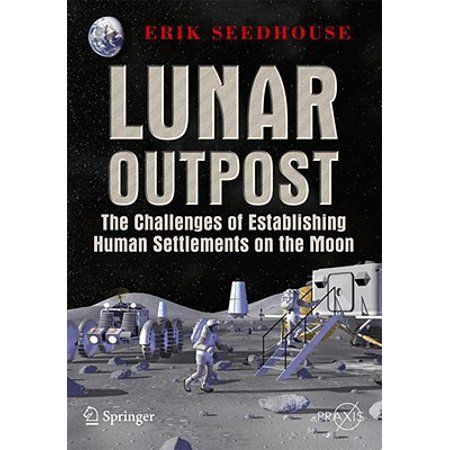 Lunar Outpost The Challenges of Establishing a Human