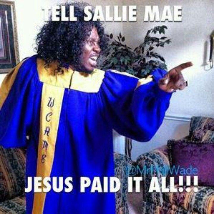Tell Sallie Mae Jesus Paid it all. In my case tell Nelnet an'em! LOL