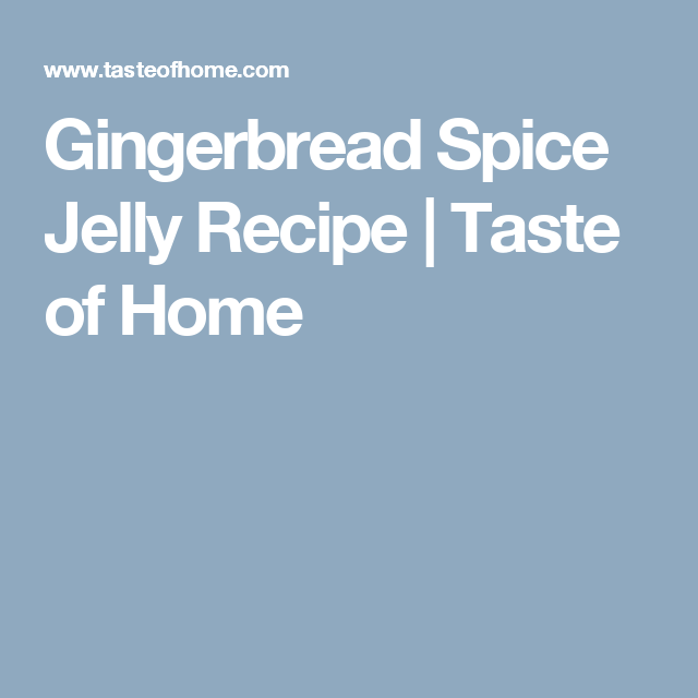 Gingerbread Spice Jelly Recipe Food Pinterest Jelly Recipes