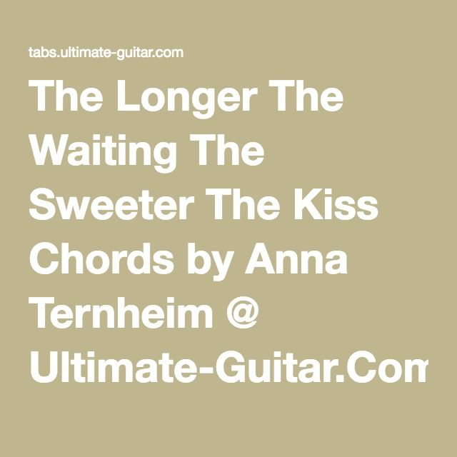 The Longer The Waiting The Sweeter The Kiss Chords by Anna Ternheim ...