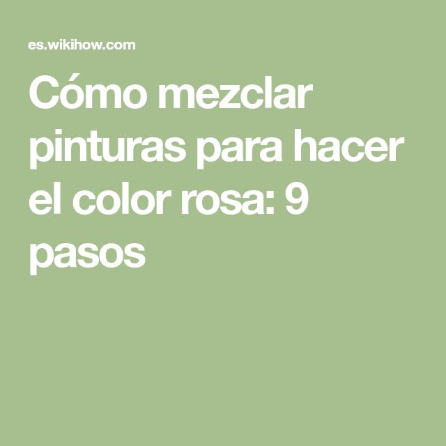 Cómo Mezclar Pinturas Para Hacer El Color Rosa: 9 Pasos