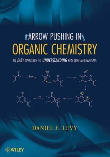 Arrow Pushing In Organic Chemistry An Easy Approach To Understanding Reaction Mechanisms By Daniel E Levy Organic Chemistry Organic Chemistry Books Chemistry