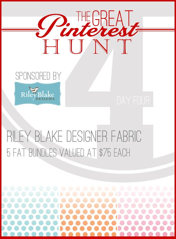Day 4 #thegreatpinteresthunt ... Enter to win one of FIVE fabric bundles from Riley Blake Designs. #giveaway