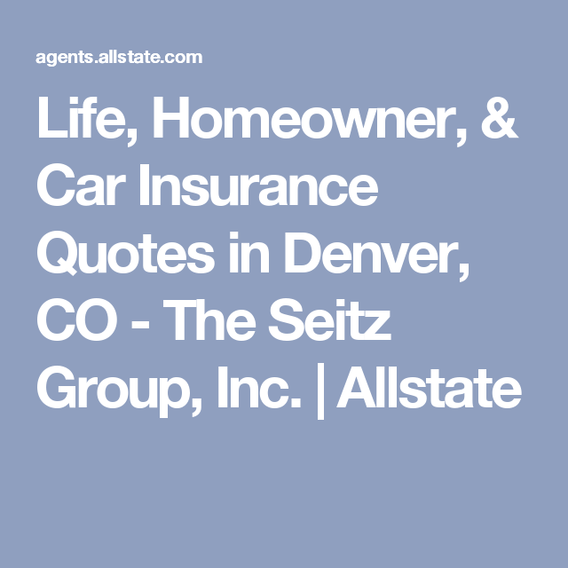 Allstate Auto Quote Impressive Life Homeowner & Car Insurance Quotes In Denver Co  The Seitz