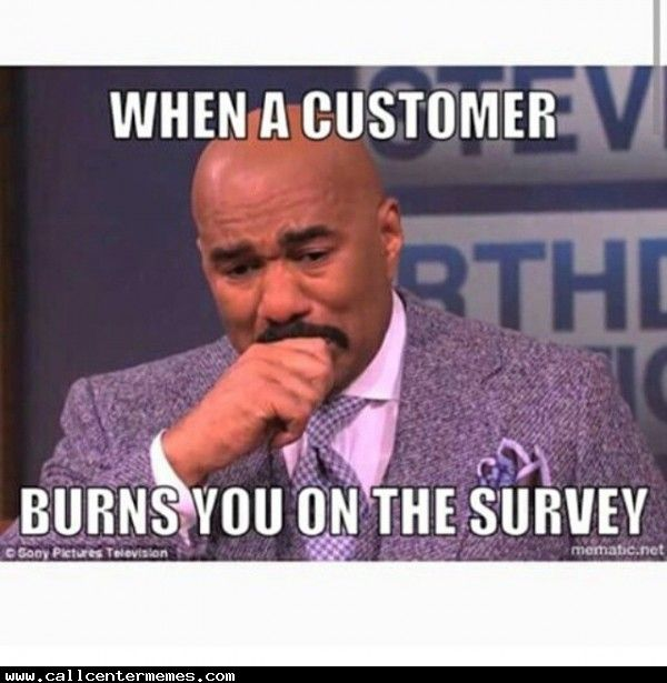 When the caller burns you on the satisfaction survey - http\/\/www - satisfaction survey