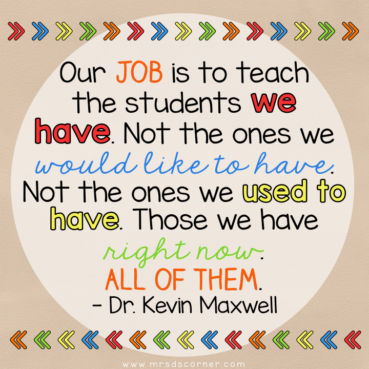 "Inspiration Quotes For Teachers: ""Our Job Is To Teach The Students We Have. Not The Ones We"