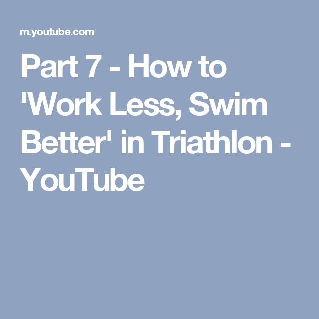 Part 7 - How to 'Work Less, Swim Better' in Triathlon - YouTube