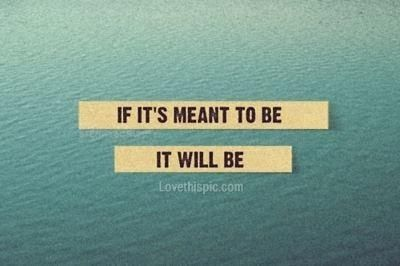 If it's meant to be, it will be quotes quote quotes and sayings image quotes picture quotes