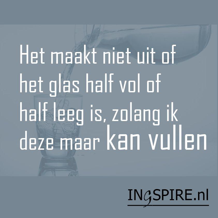 positieve spreuken over het leven Gezegde   Het maakt niet uit of het glas half vol of half leeg is  positieve spreuken over het leven