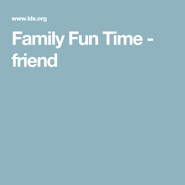 Family Fun Time - friend | Spiritual | Pinterest | Fun time
