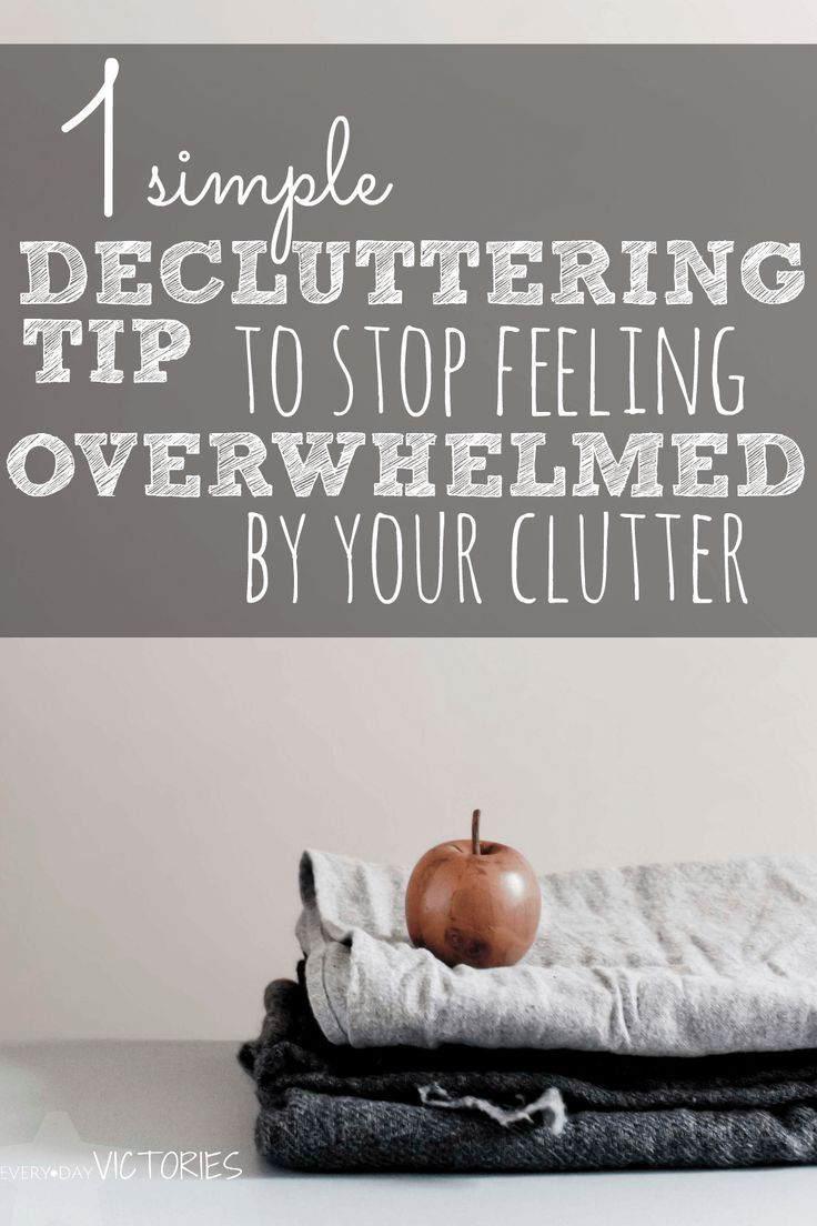 One Simple Decluttering Tip To Stop Feeling Overwhelmed By ...