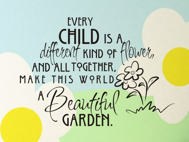 Every Child Is A Different Kind Of Flower And All Together Make This World Beautiful