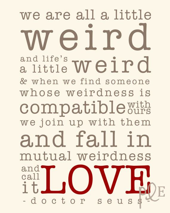 I Want This Quote Somewhere In My Wedding Maybe As They Go To The Enchanting Dr Seuss Weird Love Quote Poster