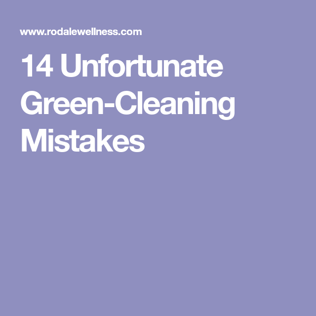 14 Unfortunate Green-Cleaning Mistakes