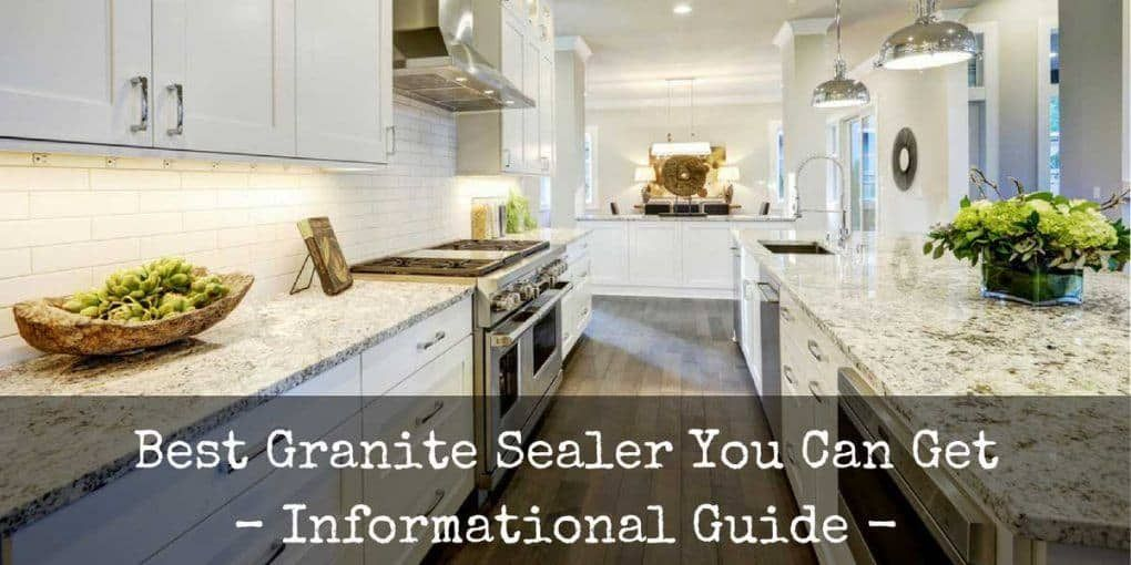 Best Granite Sealer Reviews 2019 Top 5 Recommended Granite