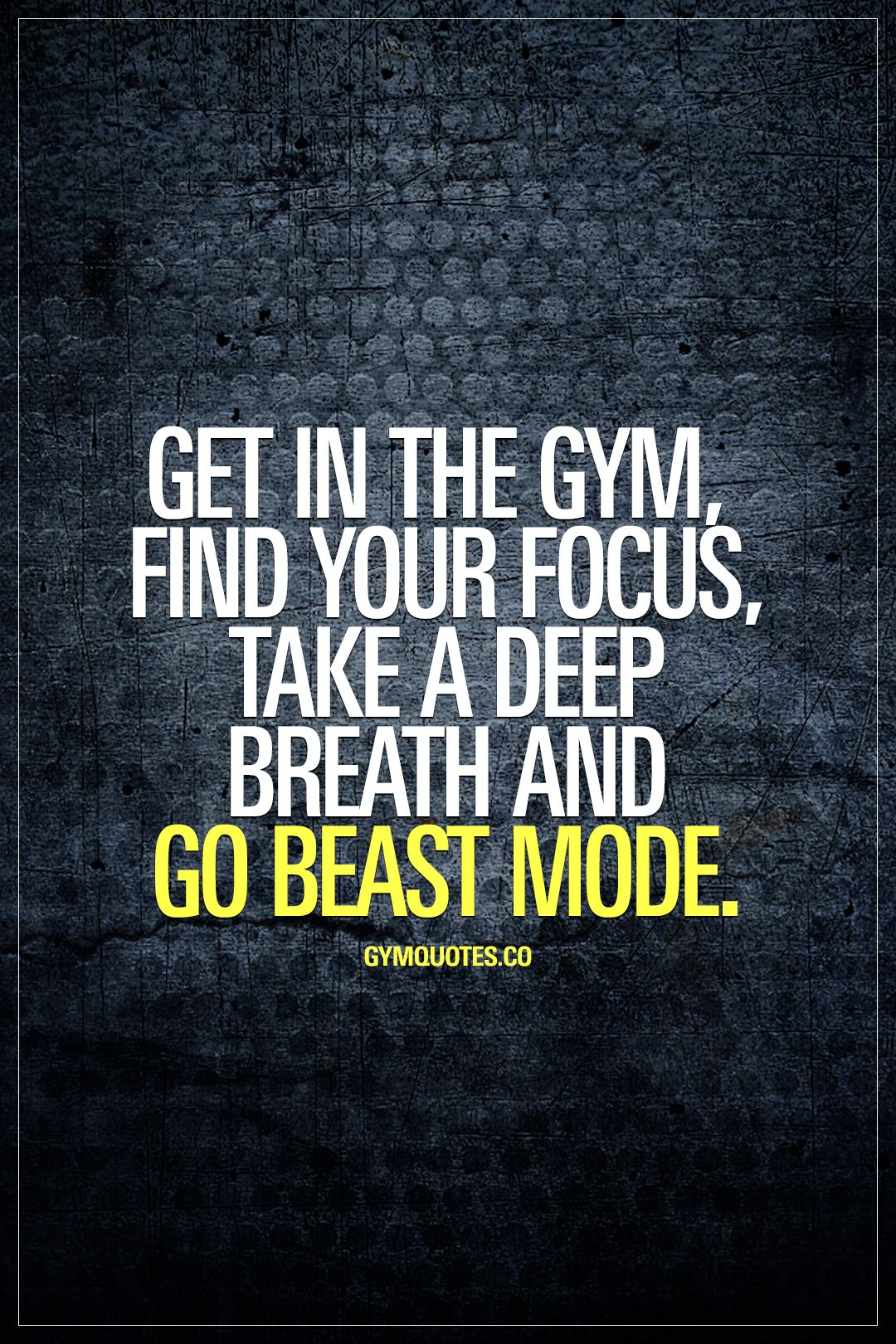 Get In The Gym Find Your Focus Take A Deep Breath And Go Beast Mode Focus On The Task A Fitness Motivation Inspiration Fitness Motivation Quotes Gym Quote
