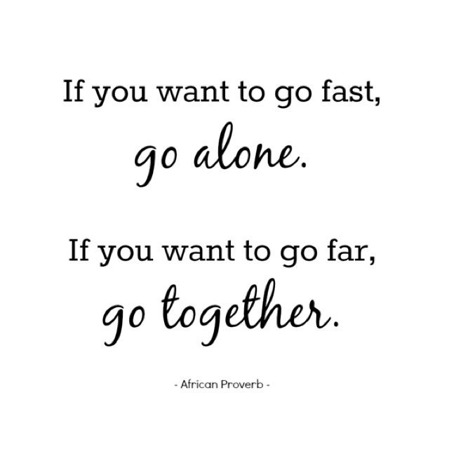 If You Want To Go Fast, Go Alone. If You Want To