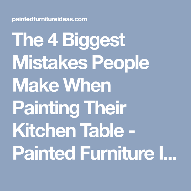 7 Common Mistakes Made Painting Kitchen Tables Painted Furniture Ideas Table
