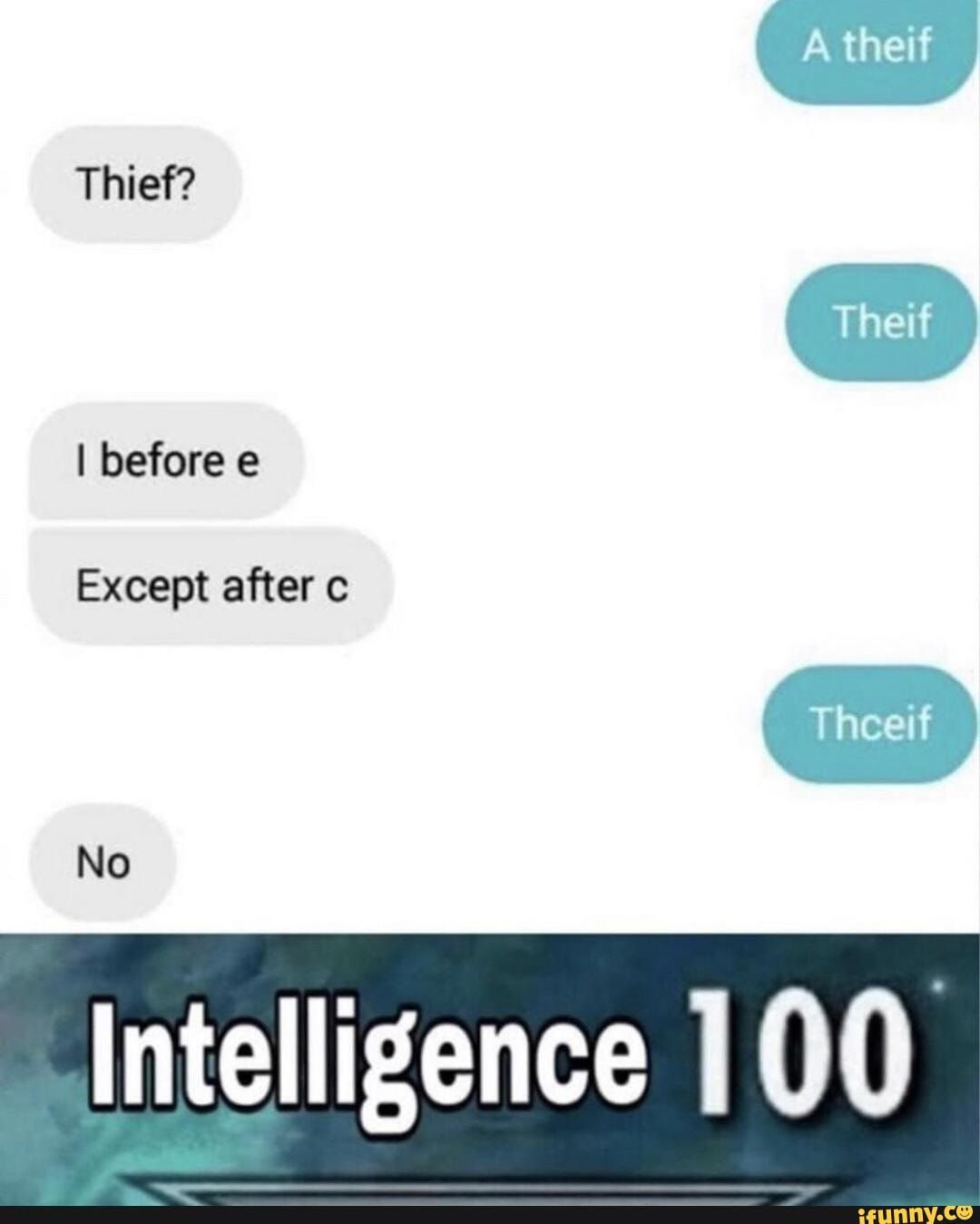 Thief? I before e Except after c No Intelligence 100 - )