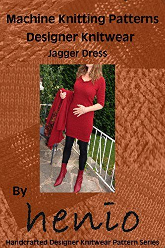 Machine Knitting Pattern: Designer Knitwear: Jagger Dress (henio Handcrafted Designer Knitwear Single Pattern Series Book 3), http://www.amazon.co.uk/dp/B0161LV43S/ref=cm_sw_r_pi_awdl_LNpwxbH89VPT2