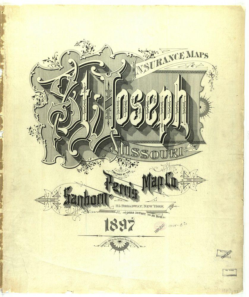 Sanborn Insurance map - Missouri - St. JOSEPH - 1897  #typography #lettering   The Typography of Sanborn New York City Maps annyas.com/...  Sanborn map company logo and lettering  annyas.com/...