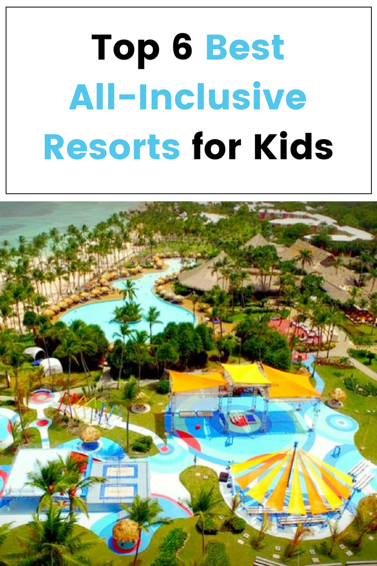 Cheap All Inclusive Family Vacation: The Top 6 Best All-Inclusive Resorts For Kids