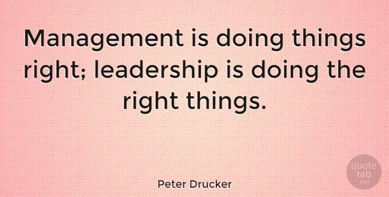 Management is doing things right; leadership is doing the