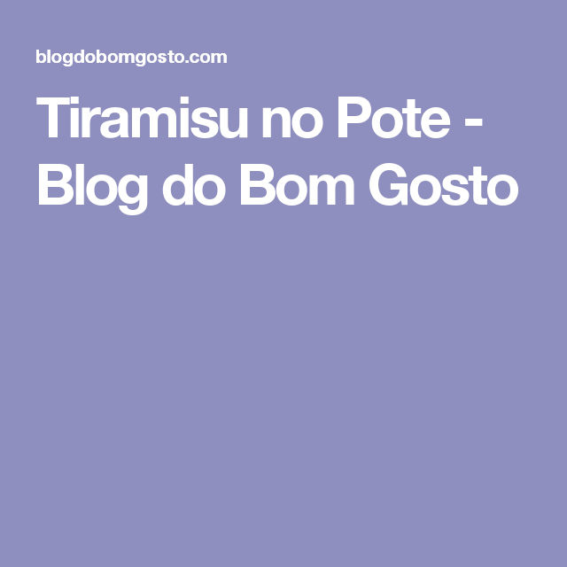 Tiramisu no Pote - Blog do Bom Gosto