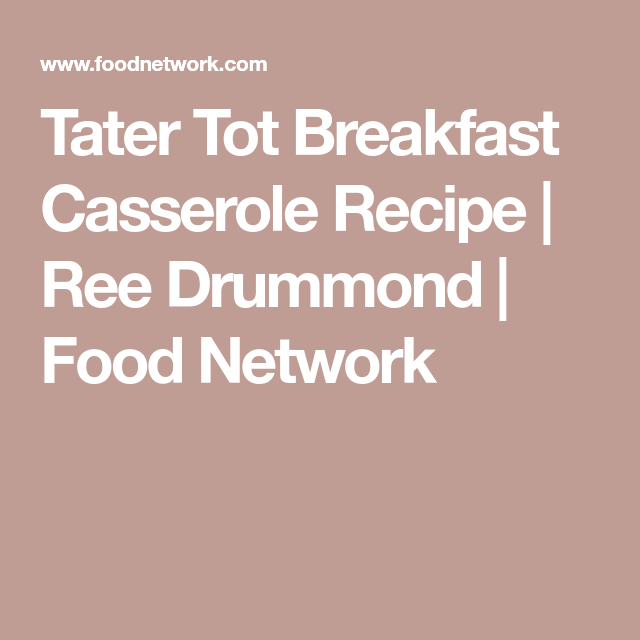 Tot Breakfast Casserole Tater Tot Breakfast Casserole Recipe | Ree Drummond | Food NetworkTater Tot Breakfast Casserole Recipe | Ree Drummond | Food Network
