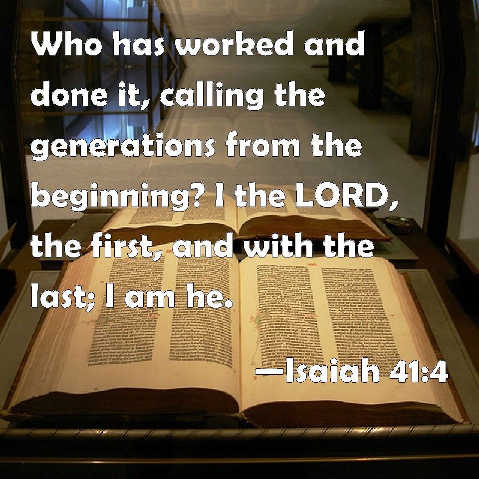 Isaiah 414 Who has worked and done it, calling the