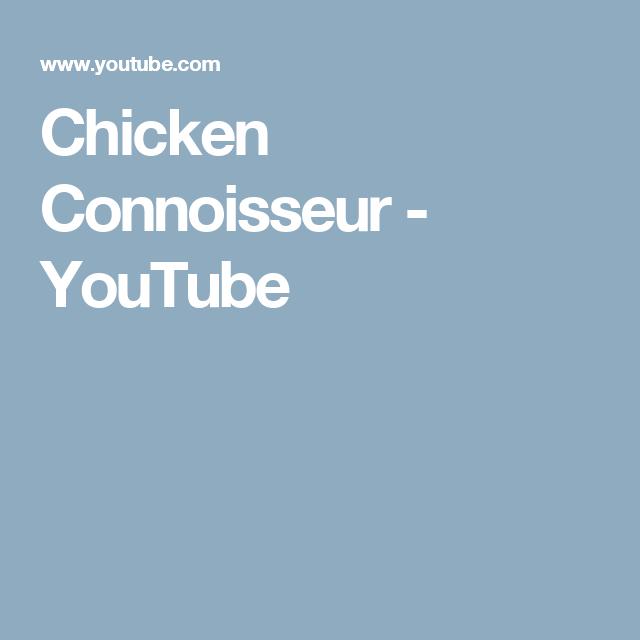 Chicken Connoisseur  - YouTube