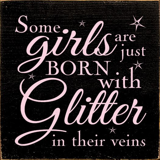 Sawdust City LLC - Some girls are just born with glitter in their veins., $11.00 (http://www.sawdustcityllc.com/some-girls-are-just-born-with-glitter-in-their-veins/)