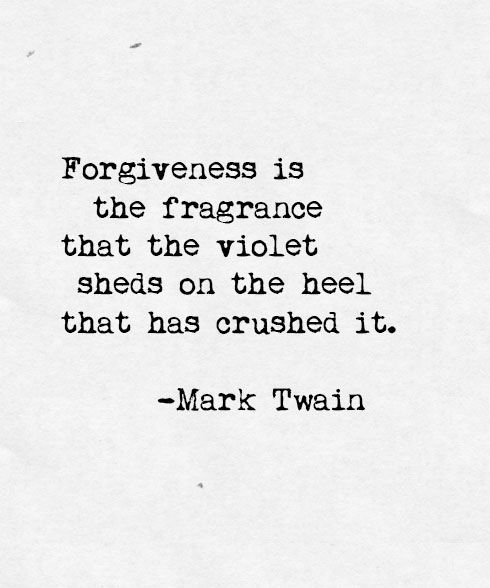 Forgiveness Poems And Quotes: Forgiveness Is The Fragrance That The Violet Sheds On The