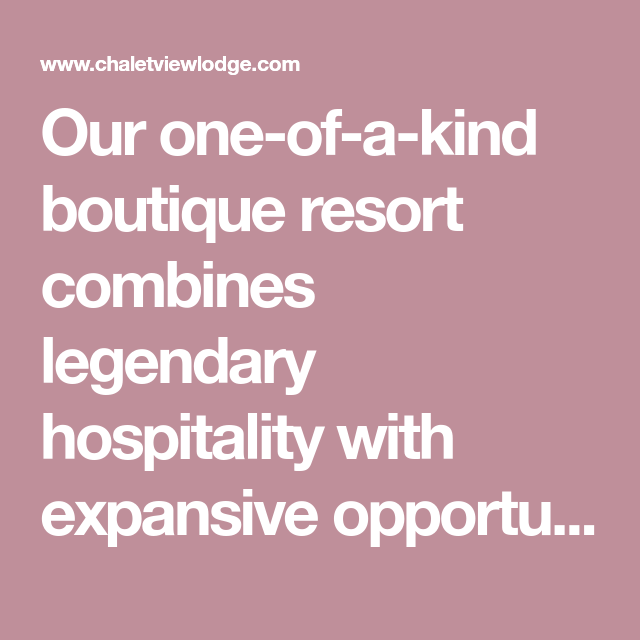 Our One-of-a-kind Boutique Resort Combines Legendary