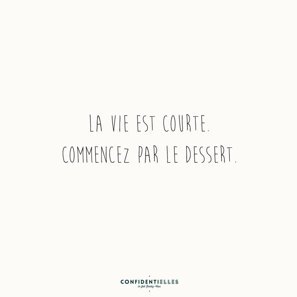 Top La vie est courte, commencez par le dessert.. | Citations  SF99