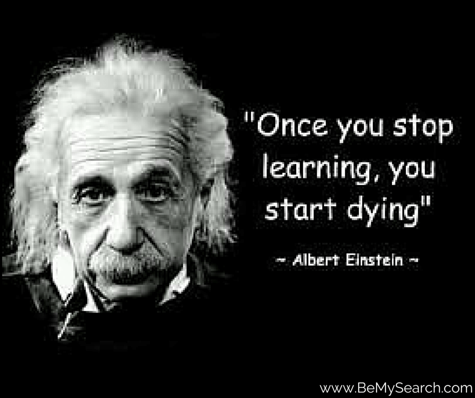 Once You Stop Learning You Start Dying Albert Einstein