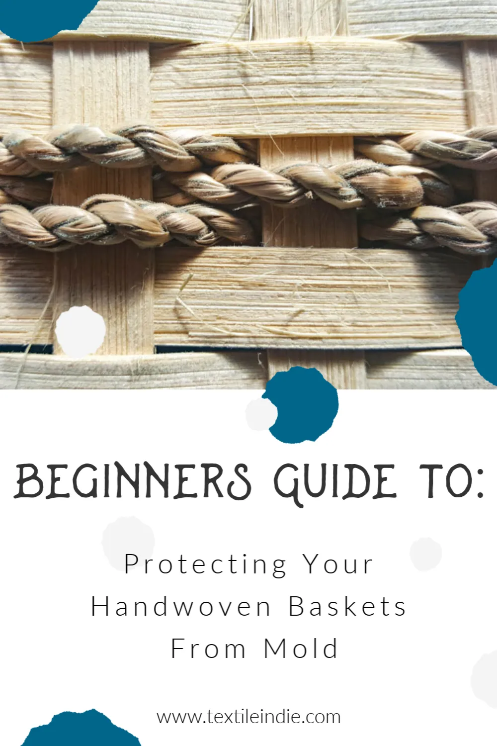 Beginners Guide to Protecting Your Baskets From Mold www.textileindie.com #basketmaking #basketweaving #beginnersguidetobasketweaving #textileindie Mold, light, water, dirt, staining…..All potential problems that can attack your beautifully woven baskets if you don't plan ahead.