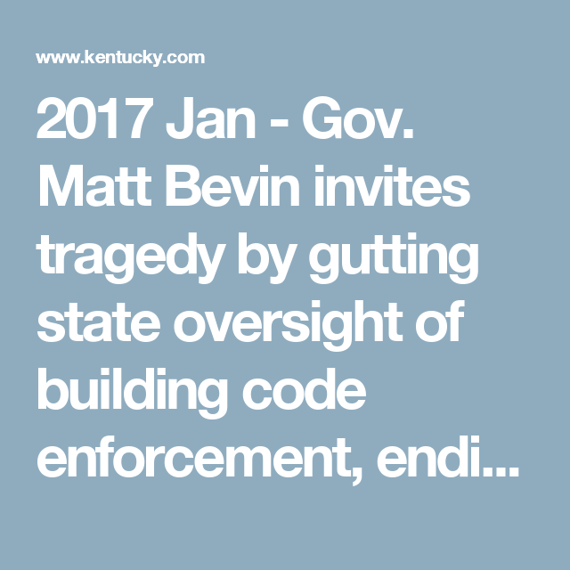 2017 Jan - Gov. Matt Bevin invites tragedy by gutting state oversight of building code enforcement, ending protections put in place after Beverly Hills Supper Club fire | Lexington Herald-Leader