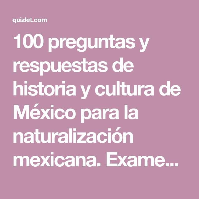 100 Preguntas Y Respuestas De Historia Y Cultura De Mexico Para La Naturalizacion Mexicana Examen De Naturalizacion 100 Preguntas Cultura De Mexico Preguntas