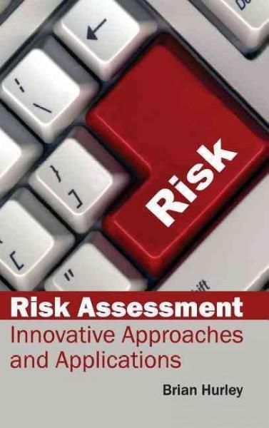 Risk Assessment Innovative Approaches and Applications - risk assessment